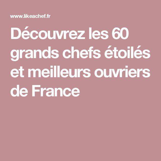 Découvrez les 60 grands chefs étoilés et meilleurs ouvriers de France