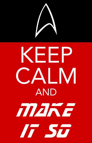 Keep calm and make it so.  I like this one :)