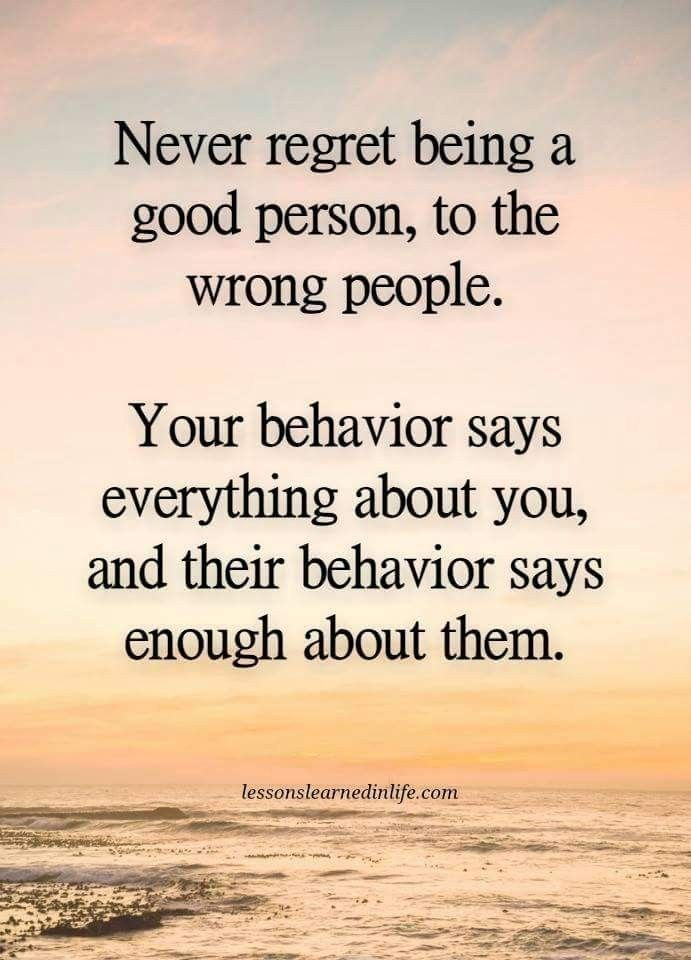 Never Regret Being A Good Person To The Wrong People Inspiration