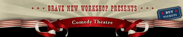 Brave New Workshop Comedy Theatre: Comedy, Satire, and Improv Performances in Minneapolis - Thurs through Sat