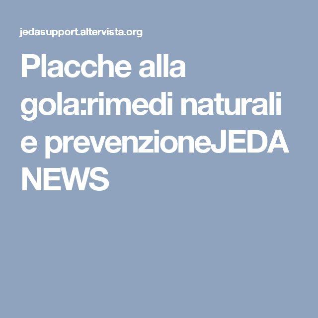 Placche alla gola:rimedi naturali e prevenzioneJEDA NEWS