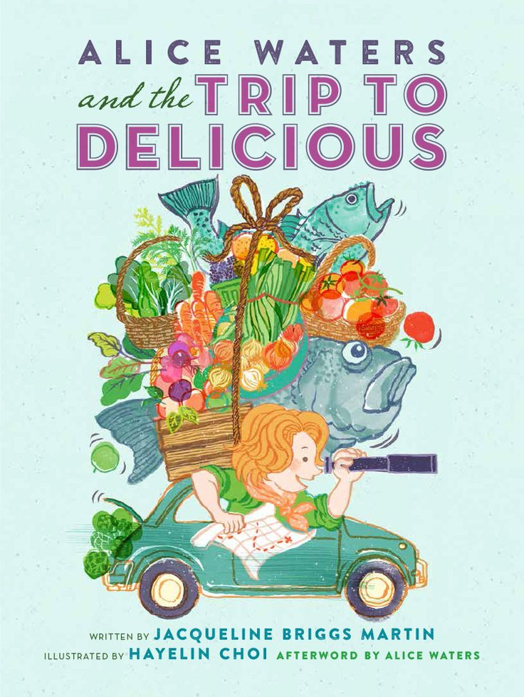 Alice Waters and the Trip to Delicious  by Jacqueline Briggs Martin, illustrated by Hayelin Choi. Afterword by Alice Waters