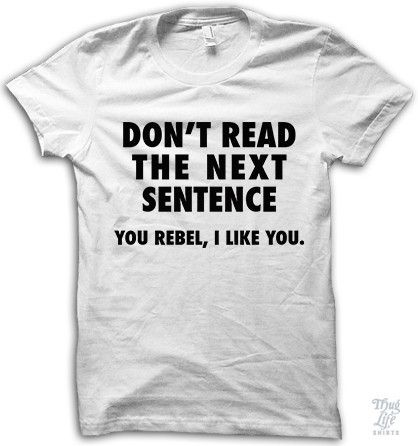 Don't read the next sentence! You rebel, I like you.
