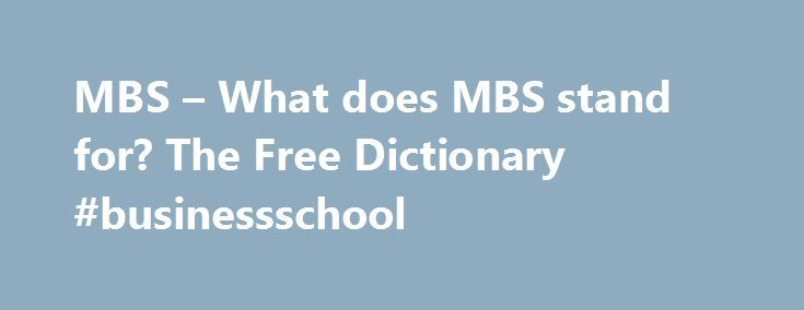 MBS – What does MBS stand for? The Free Dictionary #businessschool http://tampa.remmont.com/mbs-what-does-mbs-stand-for-the-free-dictionary-businessschool/  # DJ is also joining the institutional MBS sales group. With Gemba, MBS has created a new blended learning model with 70 per cent face to face contact time to create a more personalised and intense learning and development experience alongside the rigorous academic programme. There are hockey fans among MBS commissioners and employees…