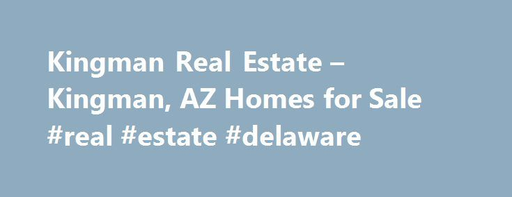 Kingman Real Estate – Kingman, AZ Homes for Sale #real #estate #delaware http://real-estate.remmont.com/kingman-real-estate-kingman-az-homes-for-sale-real-estate-delaware/  #kingman az real estate # More Property Records Find Kingman, AZ homes for sale and other Kingman real estate on realtor.com . Search Kingman houses, condos, townhomes and single-family homes by price and location. Our extensive database of real estate listings provide the most comprehensive property details like home…