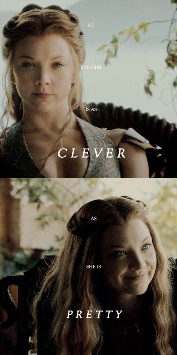 Margaery Tyrell -  master in manipulation, empathetic, politically cunning, kind, compassionate and clever