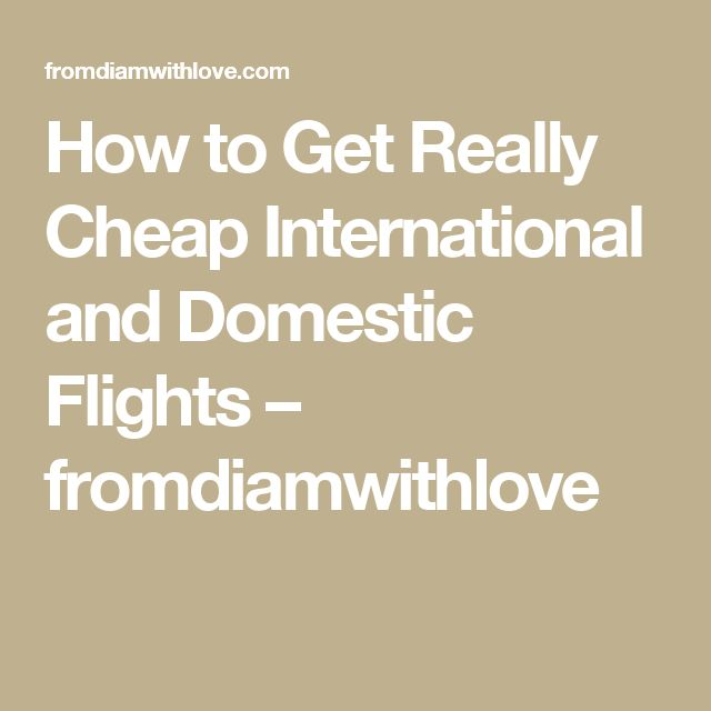 How to Get Really Cheap International and Domestic Flights – fromdiamwithlove