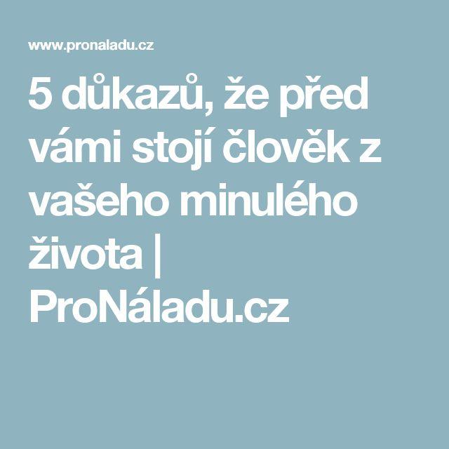 5 důkazů, že před vámi stojí člověk z vašeho minulého života   ProNáladu.cz