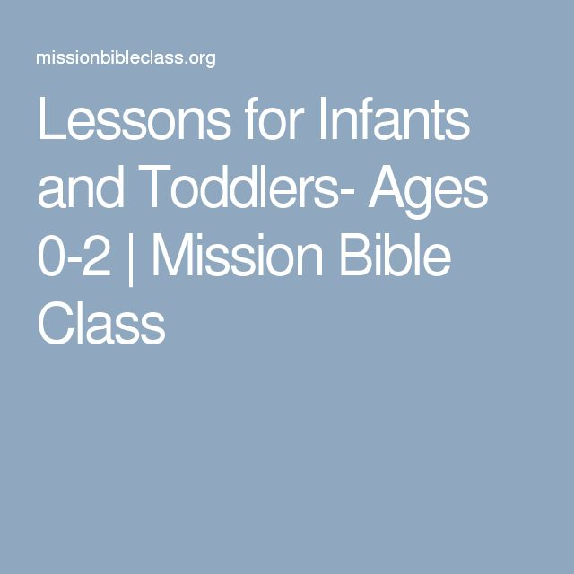 Lessons for Infants and Toddlers- Ages 0-2   Mission Bible Class