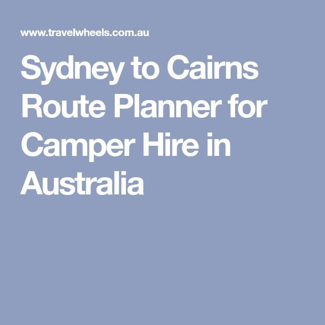 Sydney to Cairns Route Planner for Camper Hire in Australia