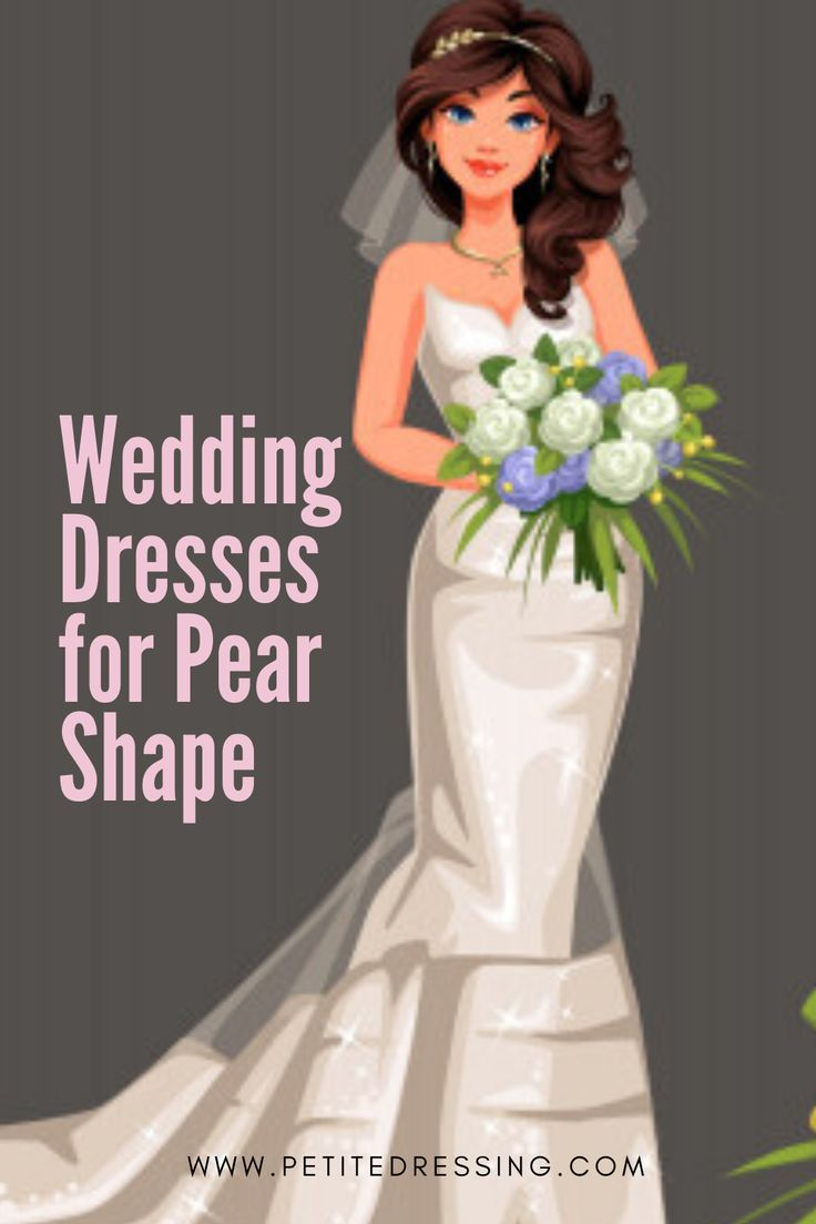 Best Wedding Dresses For Pear Shape In 2020 Pear Shaped Dresses Pear Shaped Wedding Dress Pear Body Shape Fashion