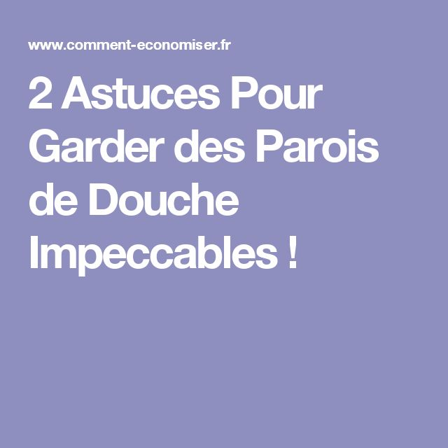 2 Astuces Pour Garder des Parois de Douche Impeccables !