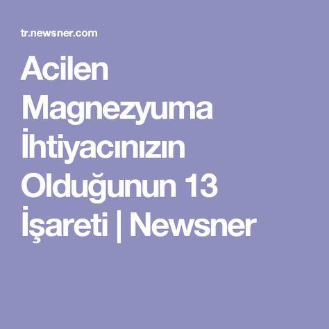 Acilen Magnezyuma İhtiyacınızın Olduğunun 13 İşareti | Newsner