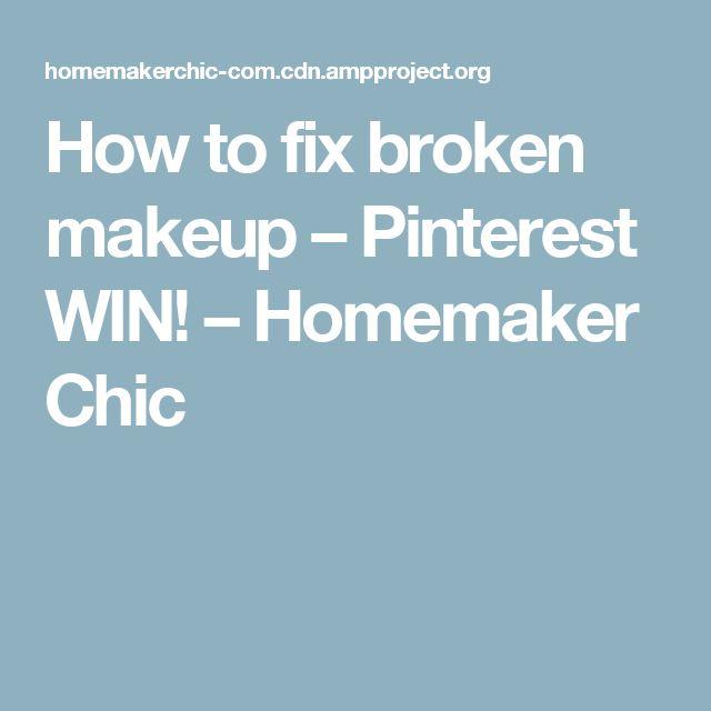 How to fix broken makeup – Pinterest WIN! – Homemaker Chic