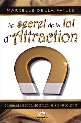 Le secret de la loi d'Attraction : Comment créer délibérement sa vie en 30 jours - Marcelle Della Faille
