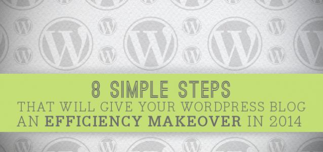 8 Simple Steps That Will Give Your Wordpress Blog an Efficiency Makeover For 2014 | by Jim Belosic