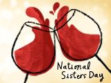 Fate made us sisters...cheap wine made us friends. National Sisters Day