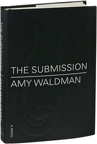 """In """"The Submission"""" Ms. Waldman, a former reporter for The New York Times, imagines what would happen if a jury in charge of selecting a ground zero-like memorial were to choose, from among the many anonymous submissions, a design that turns out to have been created by a Muslim-American architect."""