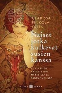 Clarissa Pinkola Estés:Naiset jotka kulkevat susien kanssa  - villinaisen arkkityyppi myyteissä ja kertomuksissa. Basam Books 2013.