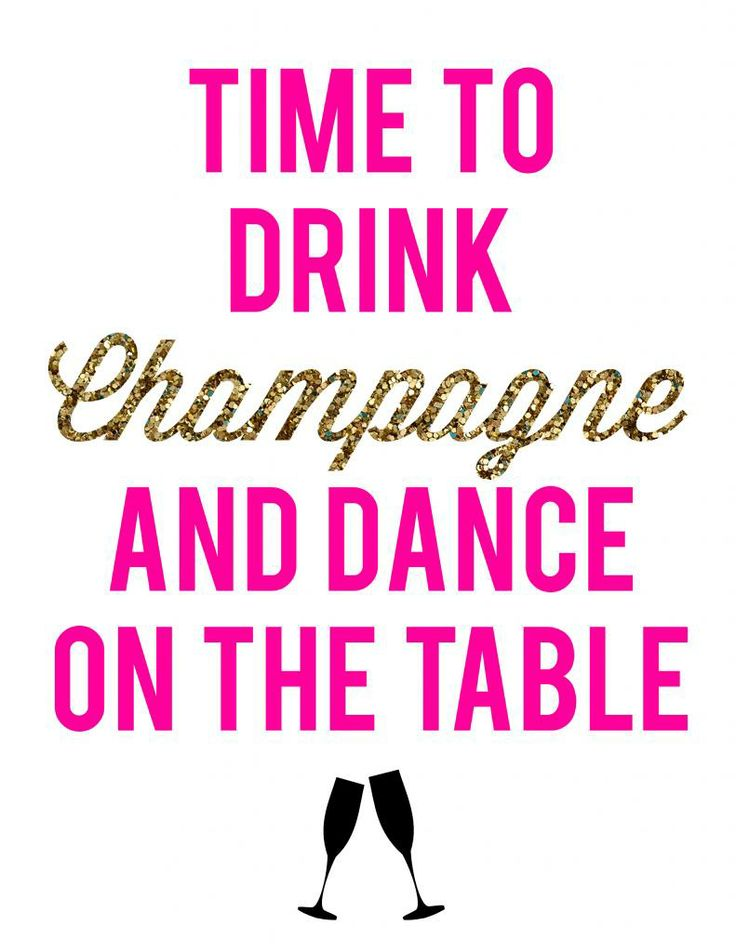 Time to Drink Champagne and Dance on the Table Printable >> Click here for more #bachelorette #printables: http://lapetitefashionista.blogspot.com/2014/01/glam-bachelorette-party-free-party.html