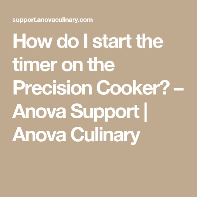 How do I start the timer on the Precision Cooker? – Anova Support | Anova Culinary