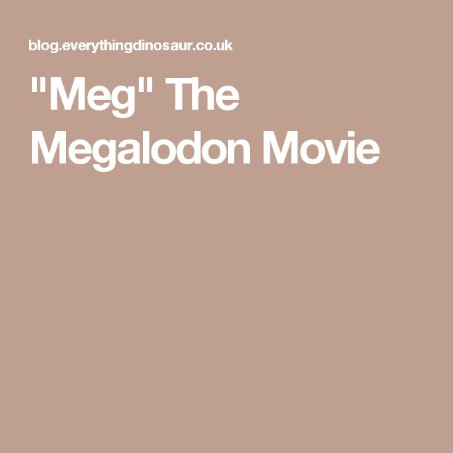 """Meg"" The Megalodon Movie"