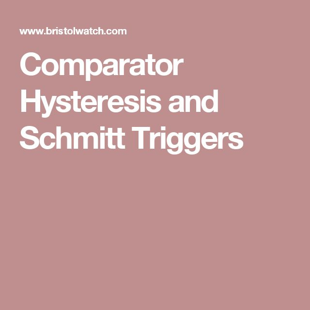 Comparator Hysteresis and Schmitt Triggers