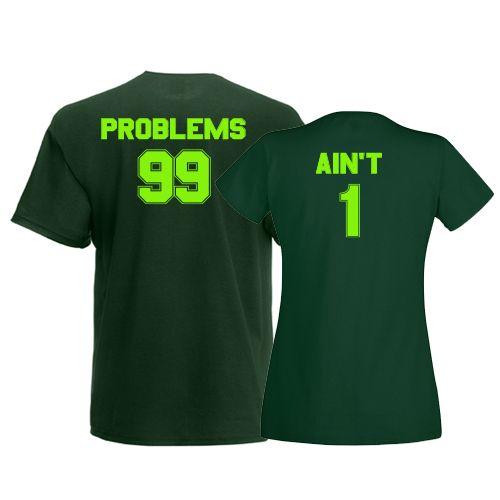 Tricouri personalizabile pentru cuplu cu mesajele 99 Problems si Ain't 1…