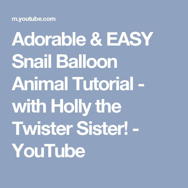 Adorable & EASY Snail Balloon Animal Tutorial - with Holly the Twister Sister! - YouTube