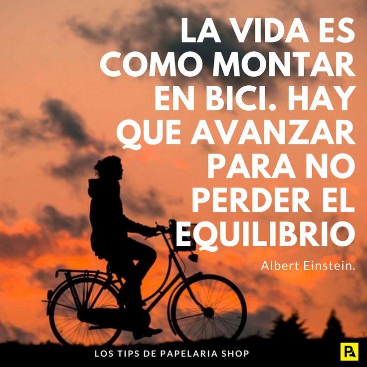 Frases motivadoras: la vida es como montar en bici. Hay que avanzar para no perder el equilibrio.