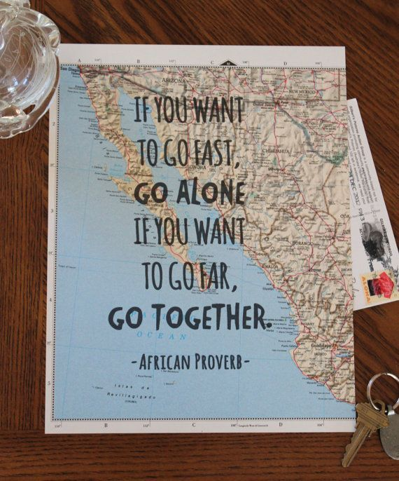 """If you want to go fast, go alone. If you want to go far, go together"" African Proverb, Travel quote"
