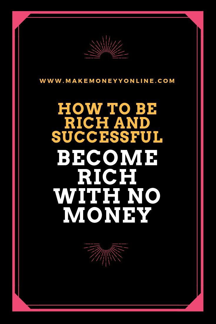 How To Become Rich With No Money How To Become Rich How To Get