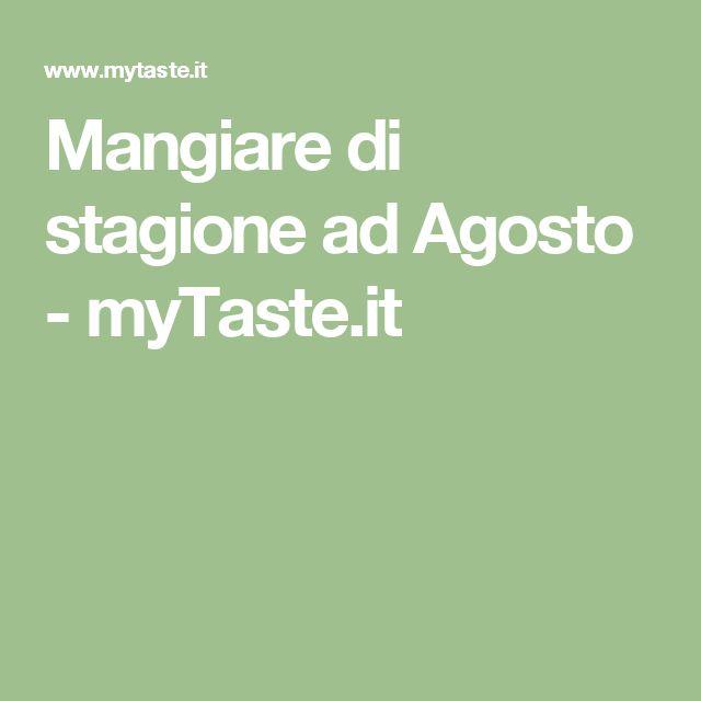 Mangiare di stagione ad Agosto - myTaste.it