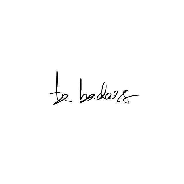 .Always be badass. #quote
