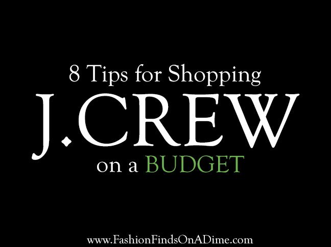 8 Tips for Shopping J.Crew on a Budget - Fashion Finds on a Dime  http://www.fashionfindsonadime.com/tips-shopping-j-crew-budget/