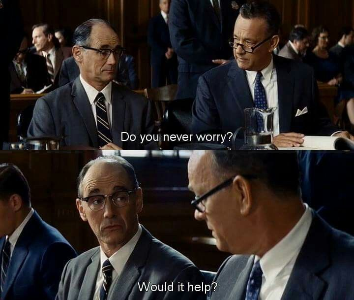 "I loved this man's attitude on life. ""Would it help? "" Bridge of spies (2015)"