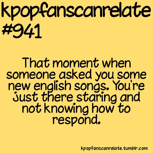 hahahhaha so awkward telling them you only listen to korean music XD