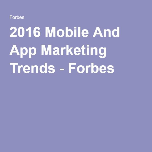2016 Mobile And App Marketing Trends - Forbes