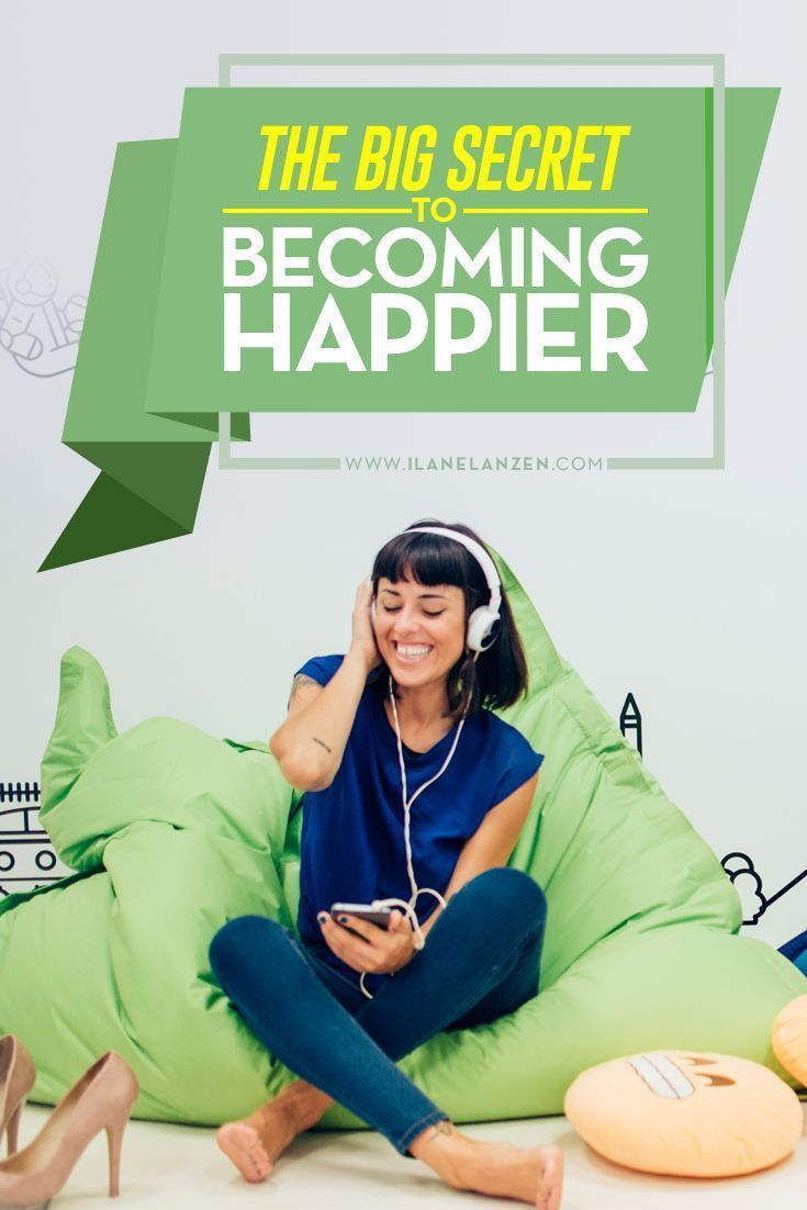 Becoming Happier | Im willing to be that you want to be happier in your life | http://www.ilanelanzen.com/personaldevelopment/the-big-secret-to-becoming-happier/