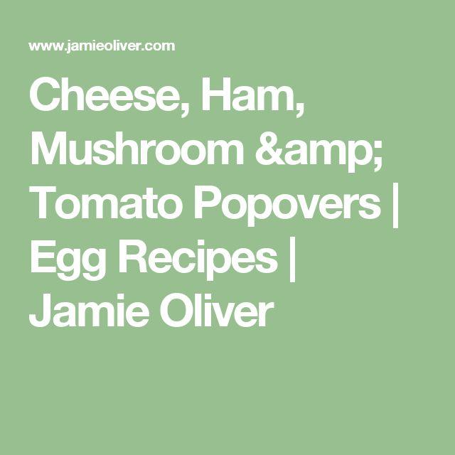 Cheese, Ham, Mushroom & Tomato Popovers | Egg Recipes | Jamie Oliver