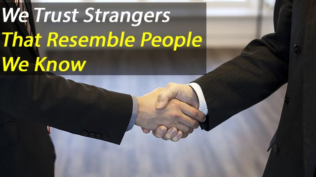 Our trust in strangers is dependent on their resemblance to others we've previously known, finds a new study by a team of psychology researchers.