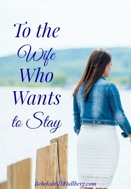 4 things I've learned as the wife who wants to stay - A letter to the wife who wants to stay in her marriage, who wants to see redemption win.