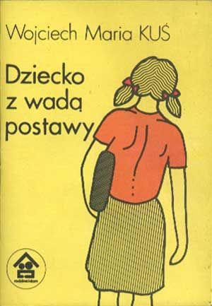 Dziecko z wadą postawy, Wojciech Maria Kuś, IWZZ, 1987, http://www.antykwariat.nepo.pl/dziecko-z-wada-postawy-wojciech-maria-kus-p-1304.html