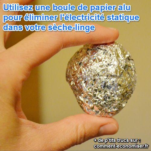 Plutôt qu'acheter des voiles de séchage dans le commerce, voici un p'tit truc imparable pour vous débarrasser de l'électricité dans votre sèche-linge sans effort : placez-y une boule de papier aluminium ! :-)   Découvrez l'astuce ici : http://www.comment-economiser.fr/seche-linge-eliminer-electricite-statique-sans-voile-sechage.html?utm_content=buffer0fe7e&utm_medium=social&utm_source=pinterest.com&utm_campaign=buffer
