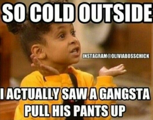 "LOLOL ""it's so cold out side that even Justin Bieber would pull his pants up"""