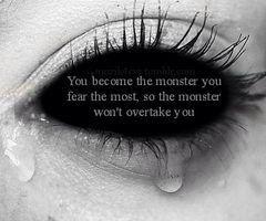 .-Usted se convierte en el monstruo que más temes son el monstruo que no se superará-.