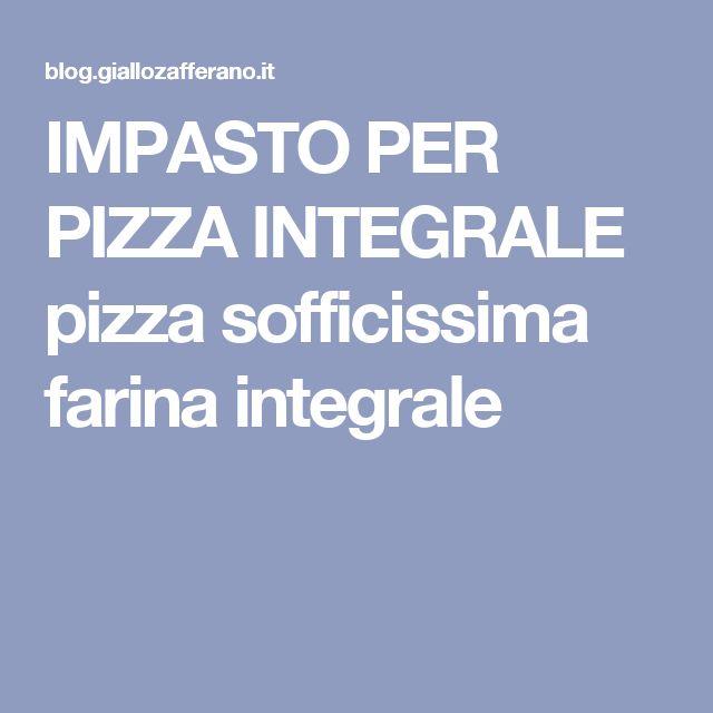 IMPASTO PER PIZZA INTEGRALE pizza sofficissima farina integrale