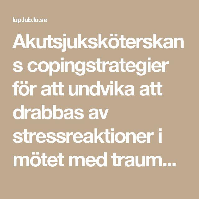 Akutsjuksköterskans copingstrategier för att undvika att drabbas av stressreaktioner i mötet med trauma - En litteraturstudie