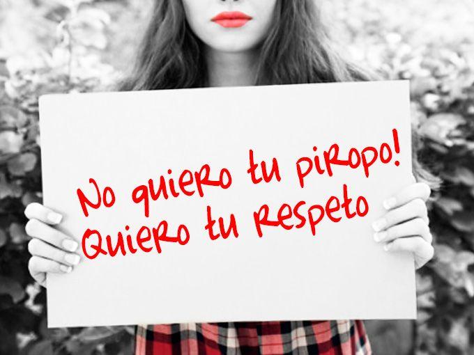 No quiero tu piropo, quiero tu respeto