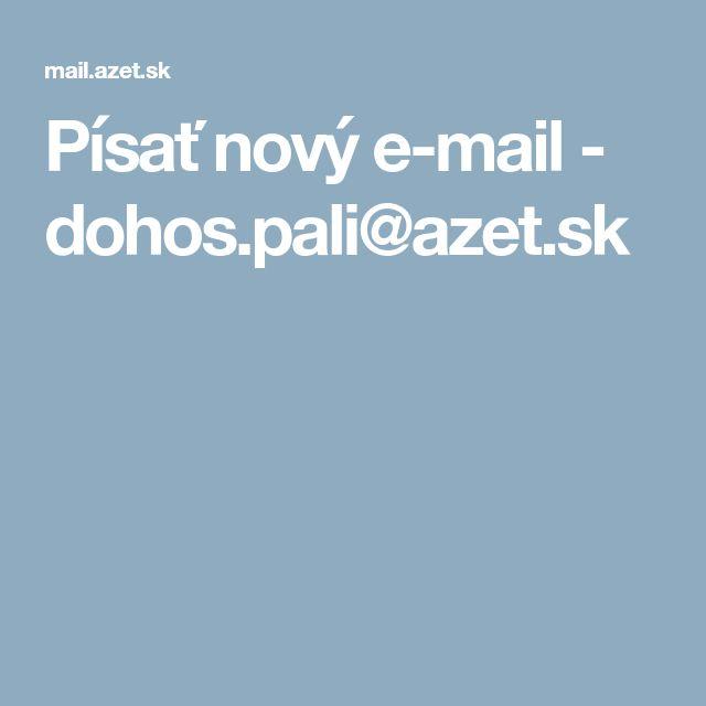 Písať nový e-mail - dohos.pali@azet.sk